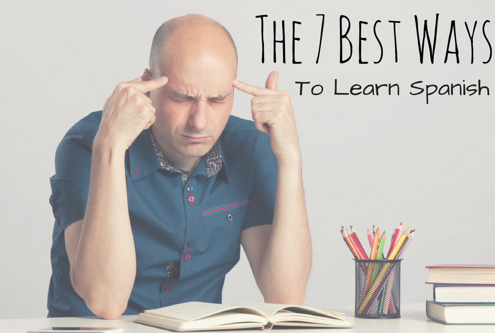 7 Best Ways To Learn Spanish (Like a Pro)