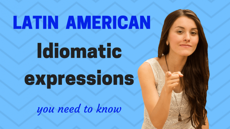 Latin American idiomatic expressions