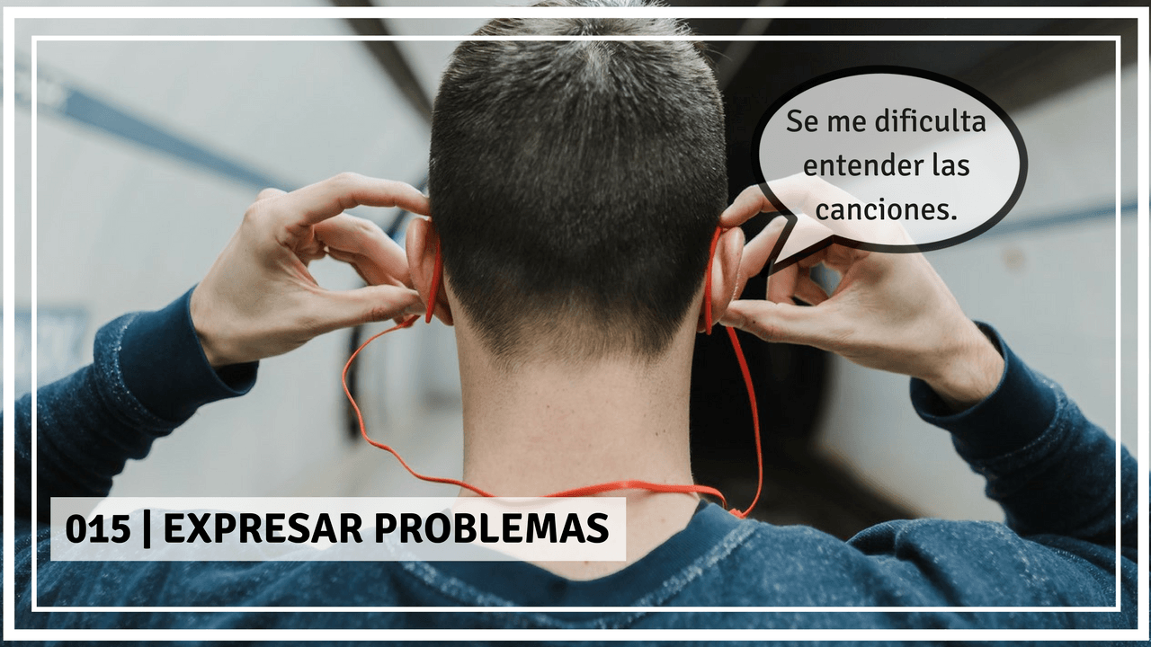 Expresar problemas in Spanish